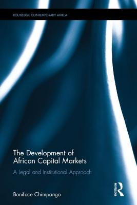 The Development of African Capital Markets: A Legal and Institutional Approach - Boniface, Chimpango