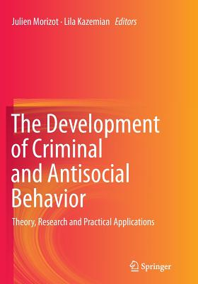 The Development of Criminal and Antisocial Behavior: Theory, Research and Practical Applications - Morizot, Julien (Editor), and Kazemian, Lila (Editor)