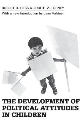 The Development of Political Attitudes in Children - Hess, Robert D, and Torney, Judith V, and Valsiner, Jaan (Introduction by)