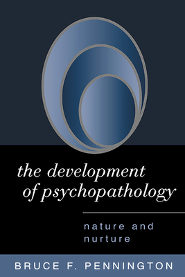 The Development of Psychopathology: Nature and Nurture - Pennington, Bruce F, PhD, and Cicchetti, Dante (Foreword by)