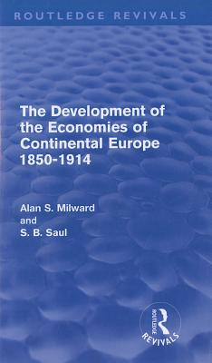 The Development of the Economies of Continental Europe 1850-1914 - Milward, Alan, and Saul, S B (Editor)