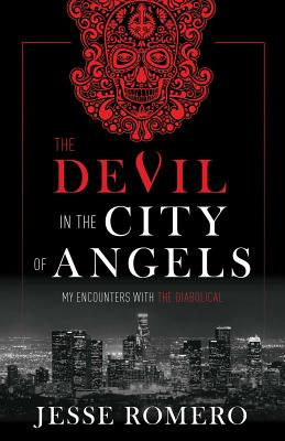 The Devil in the City of Angels: My Encounters with the Diabolical - Romero, Jesse