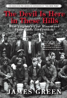 The Devil Is Here in These Hills: West Virginia's Coal Miners and Their Battle for Freedom - Green, James R