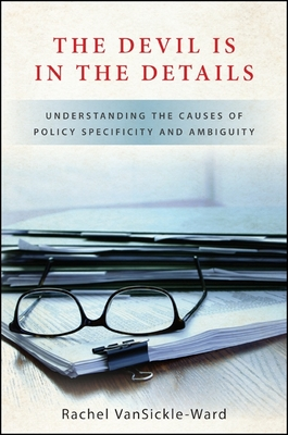 The Devil Is in the Details: Understanding the Causes of Policy Specificity and Ambiguity - VanSickle-Ward, Rachel