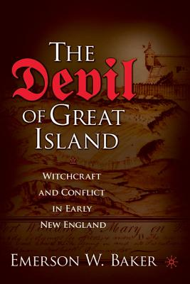 The Devil of Great Island: Witchcraft and Conflict in Early New England - Baker, Emerson W