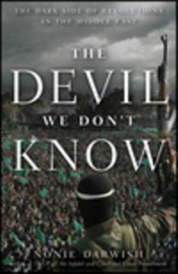The Devil We Don't Know: The Dark Side of Revolutions in the Middle East - Darwish, Nonie