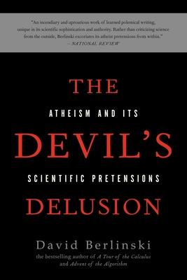 The Devil's Delusion: Atheism and Its Scientific Pretensions - Berlinski, David, PH.D.
