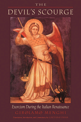 The Devil's Scourge: Exorcism During the Italian Renaissance - Paxia, Gaetano