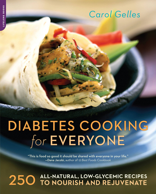 The Diabetes Cooking for Everyone: 250 All-Natural, Low-Glycemic Recipes to Nourish and Rejuvenate - Gelles, Carol