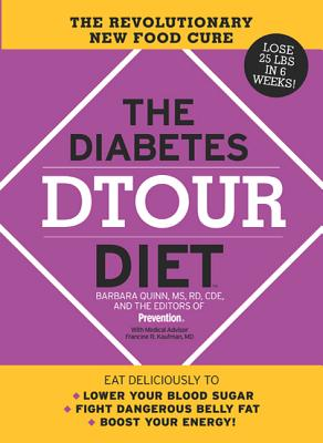 The Diabetes Dtour Diet: The Revolutionary New Food Cure - Quinn, Barbara, MS, Rd, Cde, and Editors of Prevention