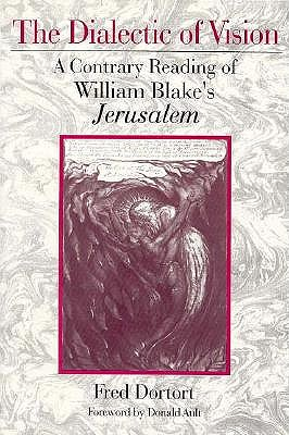 The Dialectic of Vision: A Contrary Reading of William Blake's Jerusalem - Dortort, Fred