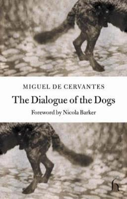 The Dialogue of the Dogs - de Cervantes Saavedra, Miguel, and Rowlandson, William (Translated by)