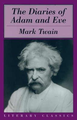 The Diaries of Adam and Eve - Twain, Mark