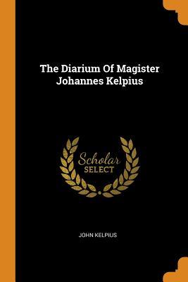 The Diarium of Magister Johannes Kelpius - Kelpius, John