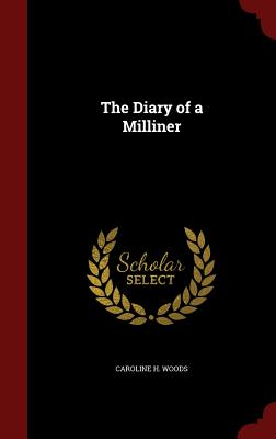 The Diary of a Milliner - Woods, Caroline H