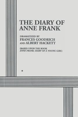 The Diary of Anne Frank - Goodrich, Frances, and Hackett, Albert