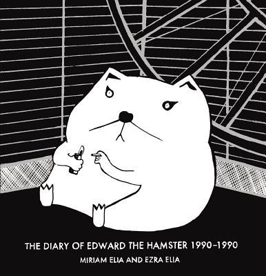 The Diary of Edward the Hamster, 1990-1990 - Elia, Miriam, and Elia, Ezra