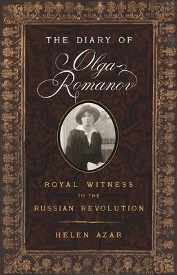 The Diary of Olga Romanov: Royal Witness to the Russian Revolution - Azar, Helen