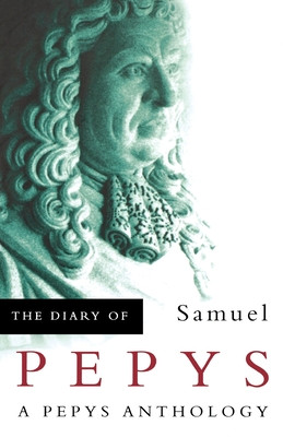 The Diary of Samuel Pepys: A Pepys Anthology - Pepys, Samuel