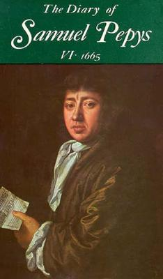 The Diary of Samuel Pepys, Vol. 6: 1665 - Pepys, Samuel, and Matthews, William (Editor), and Mathews, William (Editor)