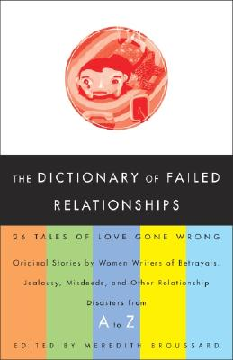 The Dictionary of Failed Relationships: 26 Tales of Love Gone Wrong - Broussard, Meredith