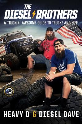 The Diesel Brothers: A Truckin' Awesome Guide to Trucks and Life - Heavy D