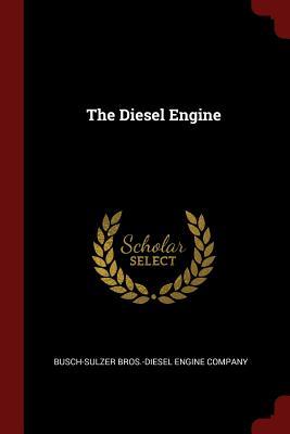 The Diesel Engine - Busch-Sulzer Bros -Diesel Engine Company (Creator)