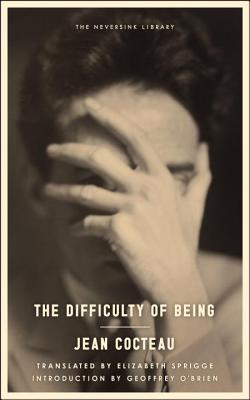 The Difficulty of Being - Cocteau, Jean, and Sprigge, Elizabeth (Translated by), and O'Brien, Geoffrey (Introduction by)