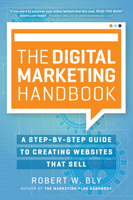 The Digital Marketing Handbook: A Step-By-Step Guide to Creating Websites That Sell - Bly, Robert W