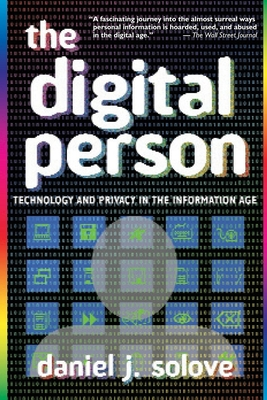 The Digital Person: Technology and Privacy in the Information Age - Solove, Daniel J
