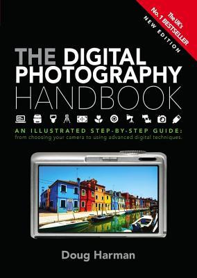 The Digital Photography Handbook: An Illustrated Step-by-step Guide - Harman, Doug