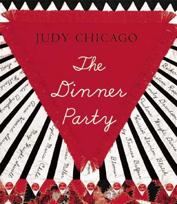 The Dinner Party: From Creation to Preservation - Chicago, Judy, and Woodman, Donald (Photographer)