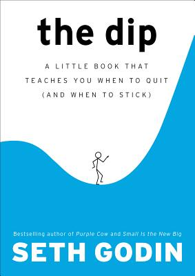 The Dip: A Little Book That Teaches You When to Quit (and When to Stick) - Godin, Seth, and MacLeod, Hugh (Illustrator)