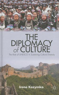 The Diplomacy of Culture: The Role of UNESCO in Sustaining Cultural Diversity - Kozymka, Irena