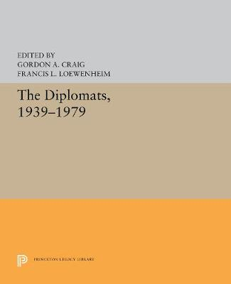 The Diplomats, 1939-1979 - Craig, Gordon A, and Loewenheim, Francis L