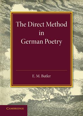 The Direct Method in German Poetry - Butler, E M
