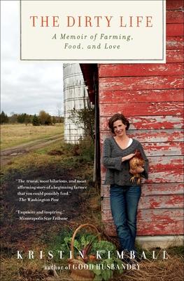 The Dirty Life: A Memoir of Farming, Food, and Love - Kimball, Kristin