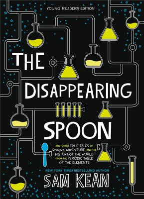 The Disappearing Spoon: And Other True Tales of Rivalry, Adventure, and the History of the World from the Periodic Table of the Elements - Kean, Sam