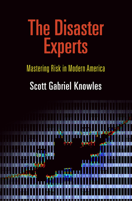 The Disaster Experts: Mastering Risk in Modern America - Knowles, Scott Gabriel