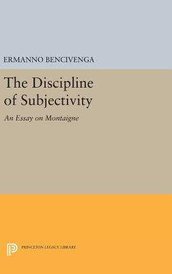 The Discipline of Subjectivity: An Essay on Montaigne - Bencivenga, Ermanno