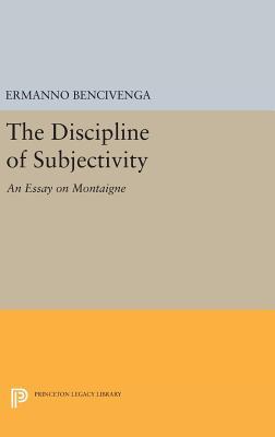 The Discipline of Subjectivity: An Essay on Montaigne - Bencivenga, Ermanno