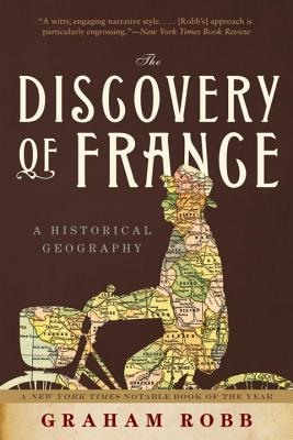 The Discovery of France: A Historical Geography - Robb, Graham