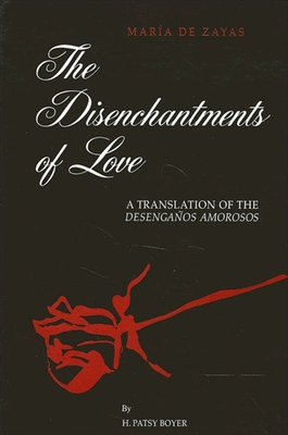 The Disenchantments of Love - De Zayas, Maria, and Zayas Y Sotomayor, Maria De, and Zayas y Sotomayor Maria de