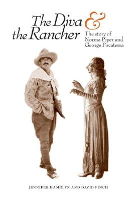 The Diva & the Rancher: The Story of Norma Piper and George Pocaterra - Hamblin, Jennifer, and Finch, David