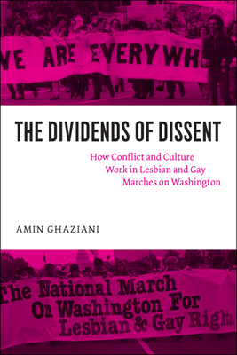 The Dividends of Dissent: How Conflict and Culture Work in Lesbian and Gay Marches on Washington - Ghaziani, Amin