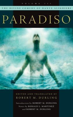 The Divine Comedy of Dante Alighieri: Volume 3: Paradiso - Durling, Robert M. (Editor), and Martinez, Ronald L. (Editor)