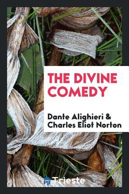 The Divine Comedy - Alighieri, Dante, and Norton, Charles Eliot
