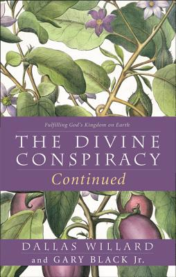 The Divine Conspiracy Continued: Fulfilling God's Kingdom on Earth - Willard, Dallas, Professor, and Black, Gary