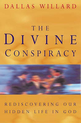 The Divine Conspiracy: Rediscovering Our Hidden Life in God - Willard, Dallas