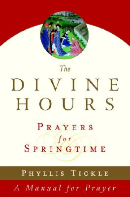 The Divine Hours (Volume Three): Prayers for Springtime: A Manual for Prayer - Tickle, Phyllis
